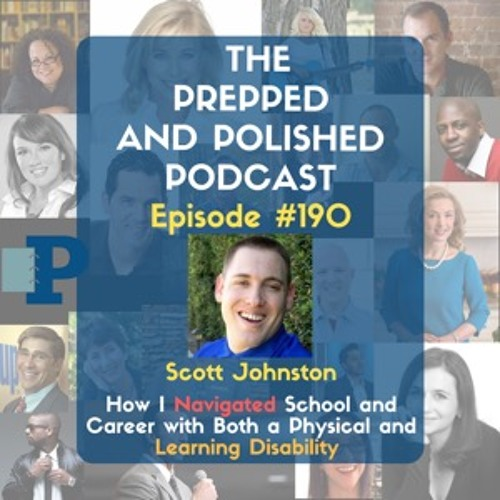 """P&P Episode 190: Scott Johnston """"Navigating School & Career with Physical & Learning Disabilities"""""""