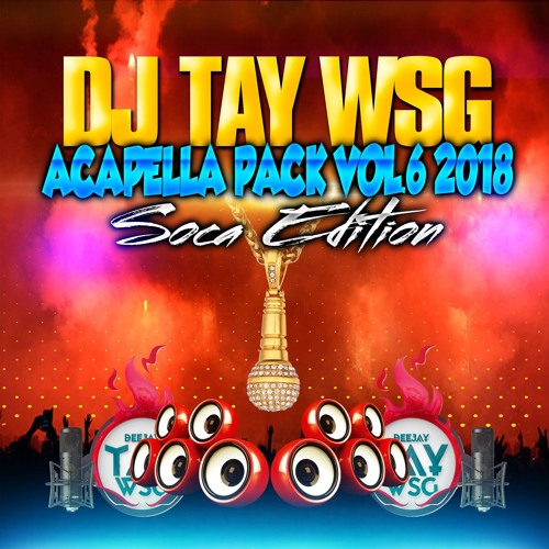 DJ TAY WSG - ACAPELLA PACK VOL 6 2018 (SOCA EDITION