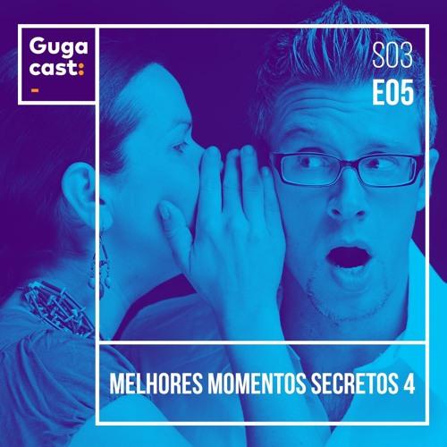 Melhores Momentos Secretos 4 - Gugacast - S03E05