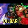 DILBAR DILBAR REMIX DJ NEEL