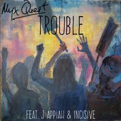 Trouble (ft. J Appiah & Incisive)
