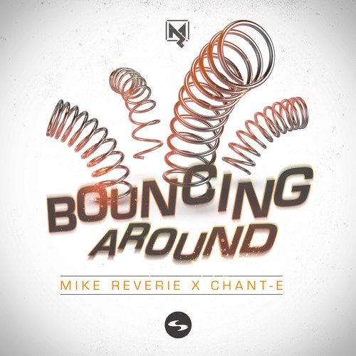 Mike Reverie X Chant-E - Bouncing Around