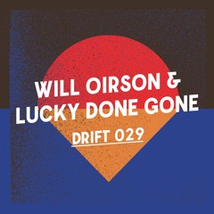 Drift Podcast 029 - Will Oirson & Lucky Done Gone