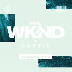 Dastic - Pre WKND Radio 014 2018-08-02 Artwork