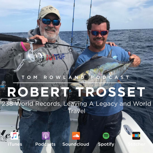 #0026 - Robert Trosset - 238 World Records, Leaving A Legacy and World Travel-Tom Rowland Podcast