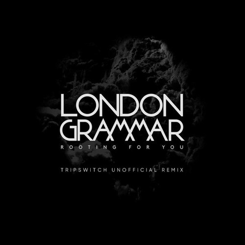 London Grammar - Rooting For You (Tripswitch Unofficial