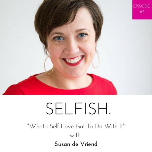 Ep 5: What's Self-Love Got To Do With It with Susa de Vriend