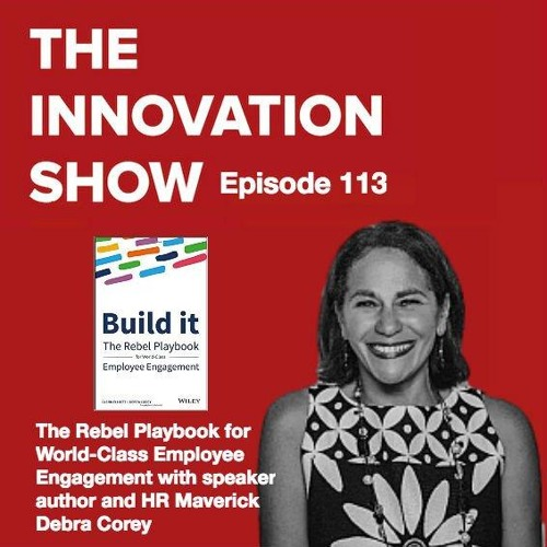 EP 113: Build It: The Rebel Playbook for World-Class Employee Engagement with Debra Corey