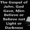 The Gospel Of John. God Gave, Men Believe Or Believe Not Light Or Darkness