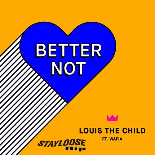 Louis The Child - Better Not Ft. Wafia (StayLoose Flip)