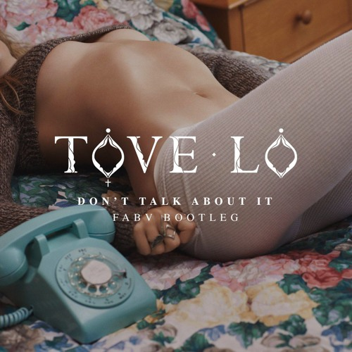 Tove Lo - Don't Talk About It (FABV Bootleg)