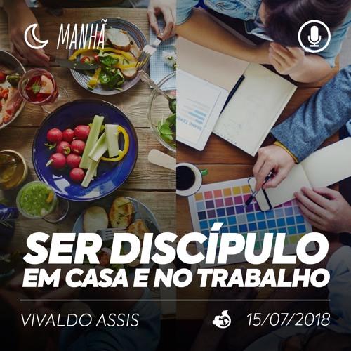 Ser Discípulo em Casa e no Trabalho - Vivaldo Assis - 15/07/2018 (Manhã)