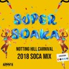 SUPER SOAKA - The Notting Hill Carnival 2018 Soca Mix