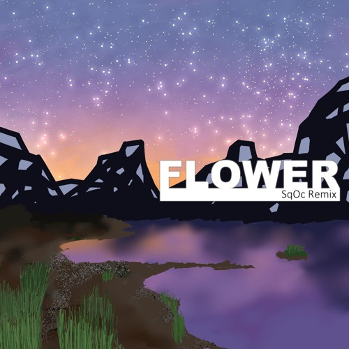 FLOWER - SqOc Remix