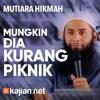 Mutiara Hikmah: Mungkin Dia Kurang Piknik - Ustadz Dr. Syafiq Riza Basalamah, MA.