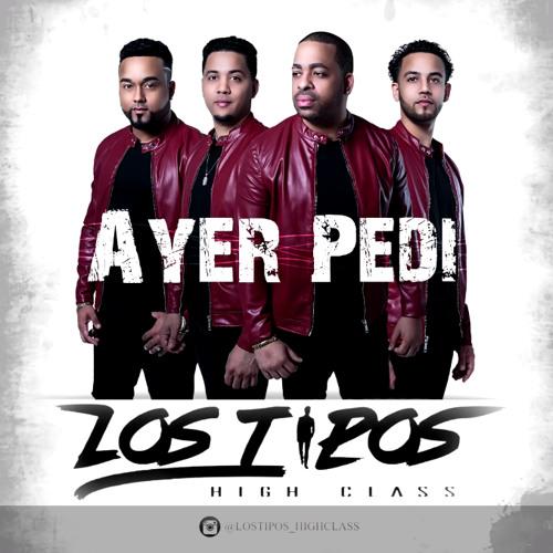 Los Tipos High Class - Ayer Pedi @CongueroRD @JoseMambo