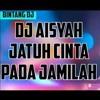 DJ AISYAH BOJOKU JATUH CINTA PADA JAMILAH TERBARU PALING ENAK SEDUNIA 2018