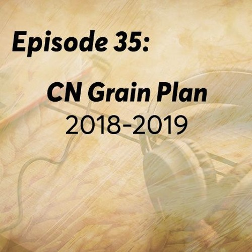 Episode 35: CN Grain Plan 2018-2019
