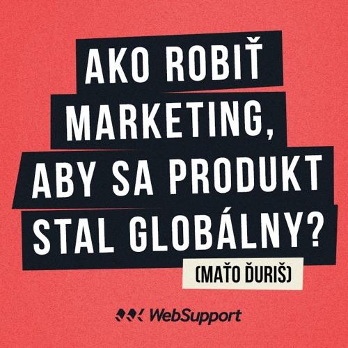 Ako robiť marketing, aby sa produkt stal globálny? (Maťo Ďuriš)