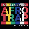 AFRO TRAP (FRENCH)(MIX PART 1) @DJTICKZZY