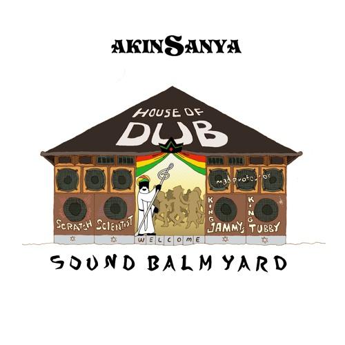 Akinsanya - House Of Dub [Sound Balm Yard 2018]