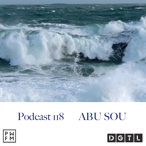 Podcast PWFM118 : Abu Sou (DGTL Festival)🌊