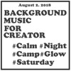 BACKGROUND MUSIC FOR CREATOR - Calm, NIGHT, CAMP, GLOW, SATURDAY - Free Mp3 Download NOW AVAILABLE