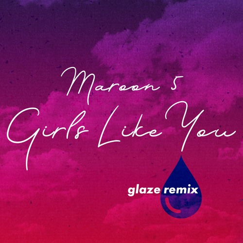 Maroon 5 - Girls Like You (Glaze Remix)