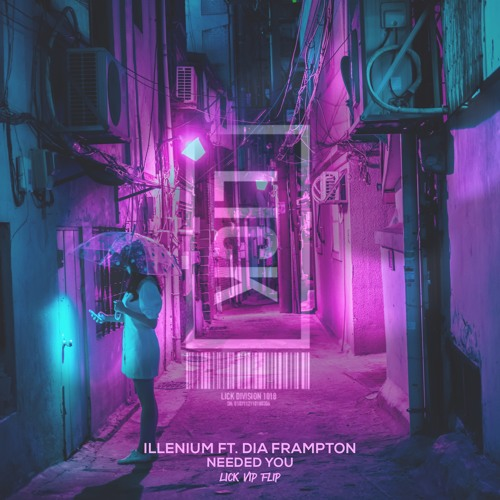LICK - ILLENIUM FT DIA FRAMPTON - NEEDED YOU (LICK VIP FLIP)
