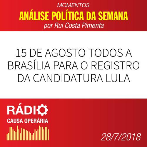 15 de agosto todos a Brasília para o registro da candidatura Lula
