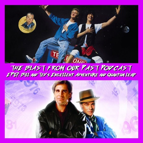 Episode 27: Bill & Ted's Excellent Adventure/Quantum Leap