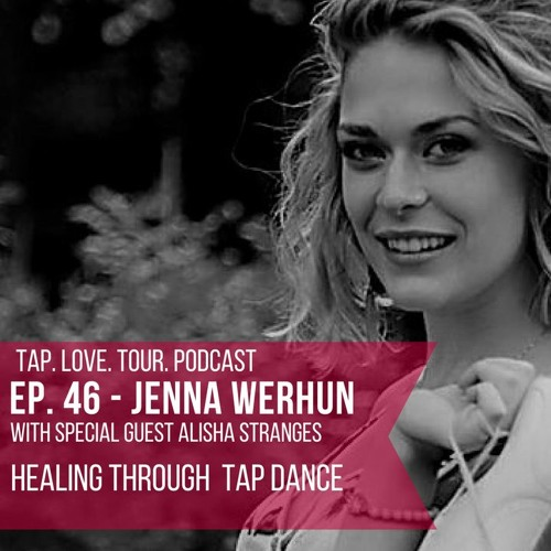 Episode 46: Jenna Werhun with special guest Alisha Stranges - Healing Through Tap Dance