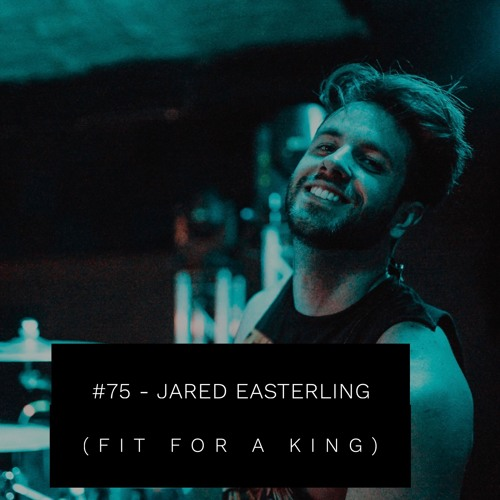 #75 - Jared Easterling (Fit For A King)