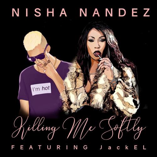 Nisha Nandez - Killing Me Softly (feat. JackEL)
