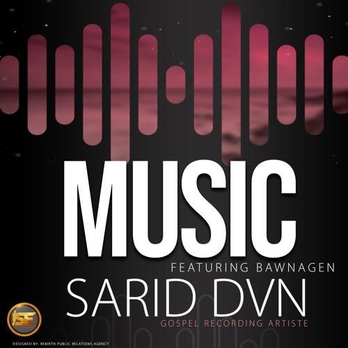 Sarid Dvn Ft.Bawn Agen   -Music