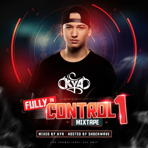 Fully In Control Mixtape 1 Mixed By Kya & Hosted By Shockwave [OUT NOW]