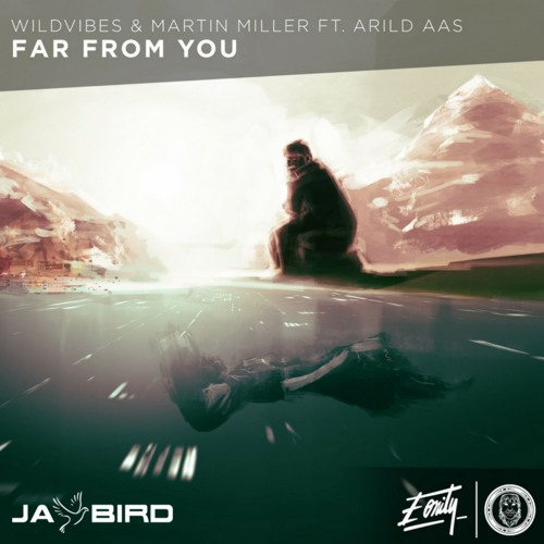 WildVibes & Martin Miller Ft. Arlid Aas- Far From You (Jay Bird Remix)