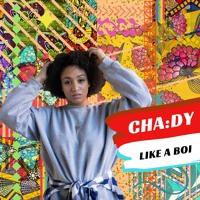 Cha:dy - Like A Boi