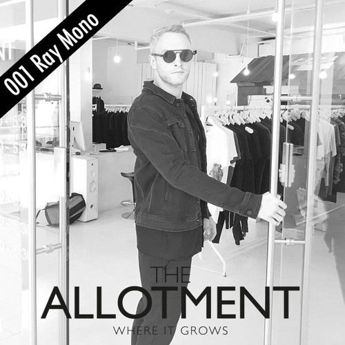 Ray Mono - Allotment Podcast 001