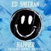 Ed Sheeran - Happier (DJ FLAKO Bounce Bootleg) [FREE DOWNLOAD]
