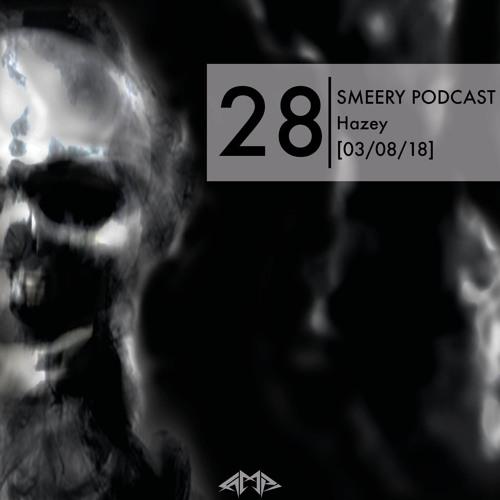 Smeery Podcast No. 28 feat. Hazey