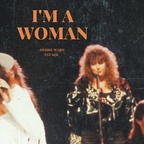 I'm A Woman (pop/rock,female empowerment)