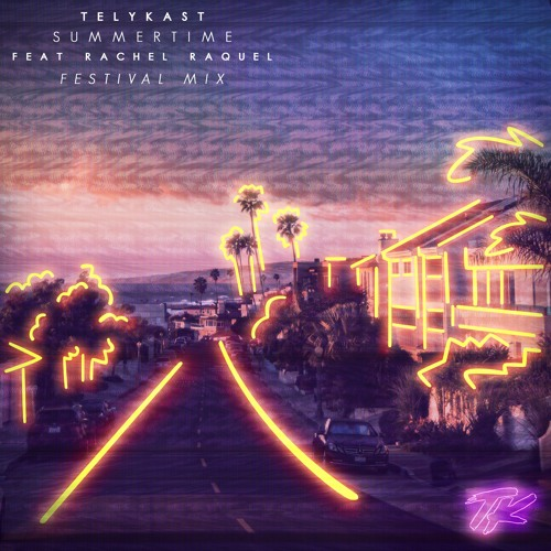 TELYKast - Summertime (Festival Mix) (feat. Rachel Raquel)