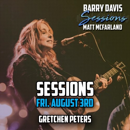 Sessions, Aug 3, 2018 - Guest - Gretchen Peters