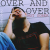 OVER AND OVER (NOT SOBER) - Free Download!