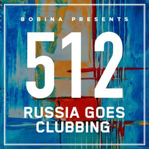 Bobina - Russia Goes Clubbing 512 2018-08-04 Artwork