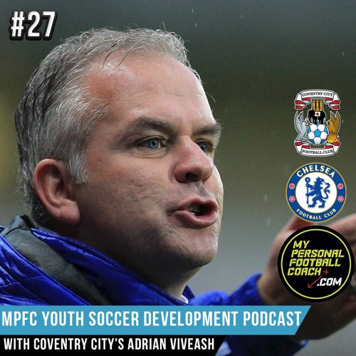 MPFC Youth Soccer Development Podcast Episode 27 Adi Viveash