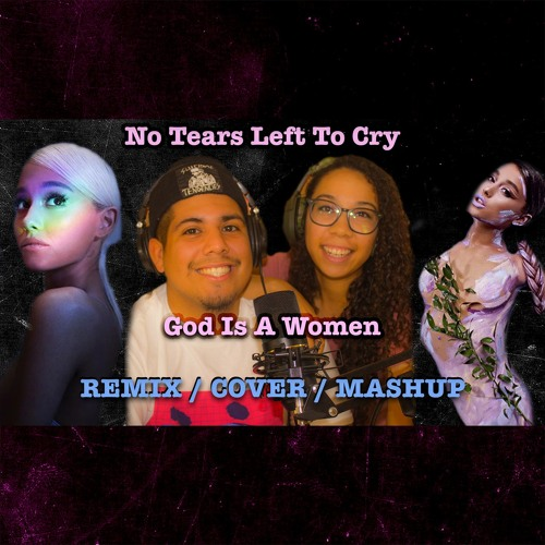 Ariana Grande - No Tears Left To Cry & God Is A Woman Remix Cover Mashup w/Video
