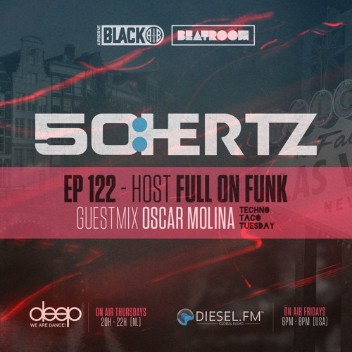 50:HERTZ #122 Host: FULL ON FUNK / Guest: OSCAR MOLINA (Diesel FM & Deep Radio)