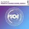 Aly & Fila - Rebirth (Ahmed Romel Remix) [FSOE Recordings]